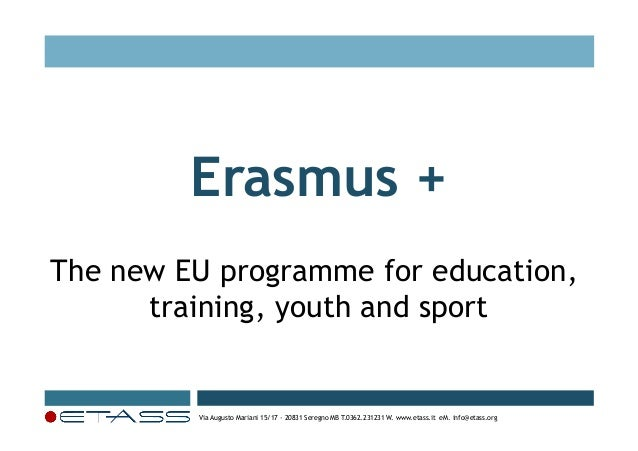 Erasmus + The new EU programme for education, training, youth and sport  Via Augusto Mariani 15/17 - 20831 Seregno MB T.03...