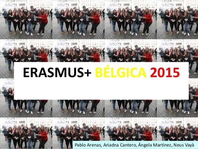 ERASMUS+ BÉLGICA 2015 Pablo Arenas, Ariadna Cantero, Ángela Martínez, Neus Vayà