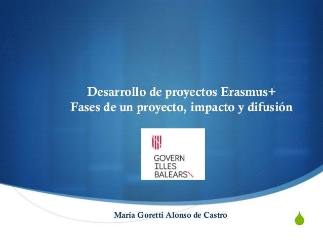 """"""" Desarrollo de proyectos Erasmus+ Fases de un proyecto, impacto y difusión María Goretti Alonso de Castro"""