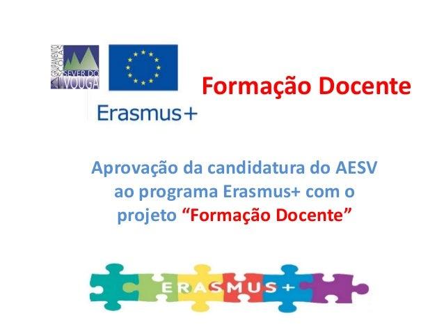 """Formação Docente  Aprovação da candidatura do AESV  ao programa Erasmus+ com o  projeto """"Formação Docente"""""""
