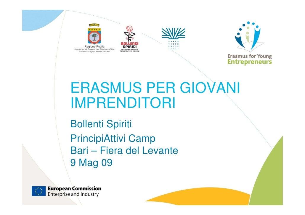 ERASMUS PER GIOVANI IMPRENDITORI Bollenti Spiriti PrincipiAttivi Camp Bari – Fiera del Levante 9 Mag 09