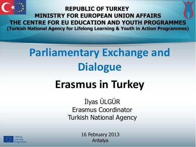 Parliamentary Exchange and          Dialogue      Erasmus in Turkey             İlyas ÜLGÜR        Erasmus Coordinator    ...