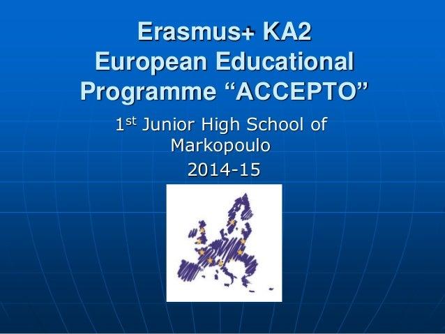 "Erasmus+ KA2 European Educational Programme ""ACCEPTO"" 1st Junior High School of Markopoulo 2014-15"