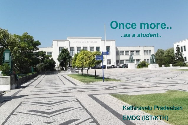 Once more.. ..as a student.. Kathiravelu PradeebanKathiravelu Pradeeban EMDC (IST/KTH)EMDC (IST/KTH)