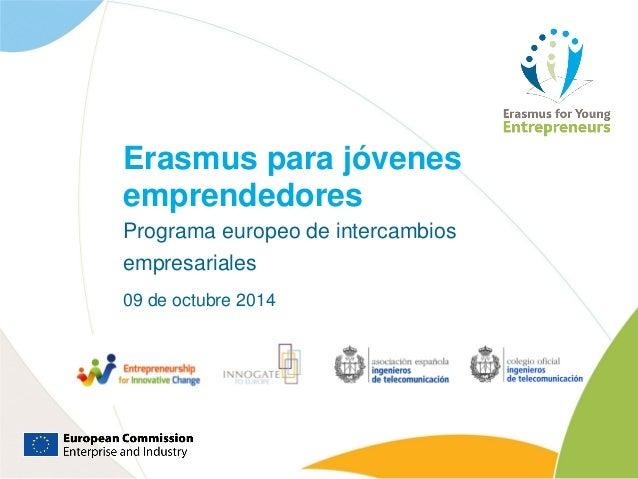Erasmus para jóvenes emprendedores Programa europeo de intercambios empresariales 09 de octubre 2014