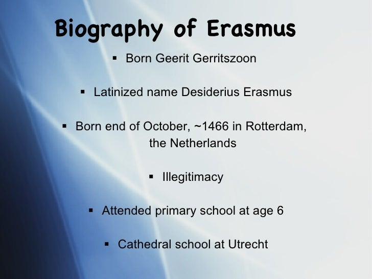 life of erasmus essay Erasmus - essay example throughout his life he developed various pieces of literature and these pieces of let us find you another essay on topic erasmus for.