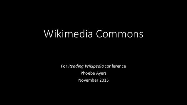 Wikimedia Commons For Reading Wikipedia conference Phoebe Ayers November 2015