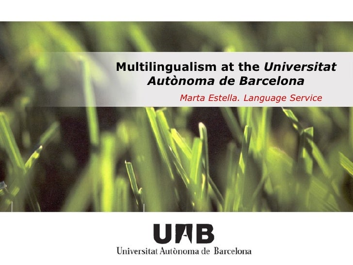 Multilingualism at the  Universitat Autònoma de Barcelona Marta Estella. Language Service