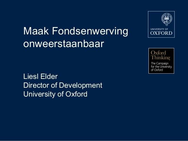 Maak FondsenwervingonweerstaanbaarLiesl ElderDirector of DevelopmentUniversity of Oxford14 September 2010Page 1