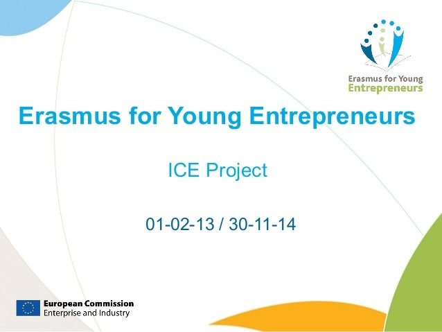Erasmus for Young Entrepreneurs           ICE Project         01-02-13 / 30-11-14