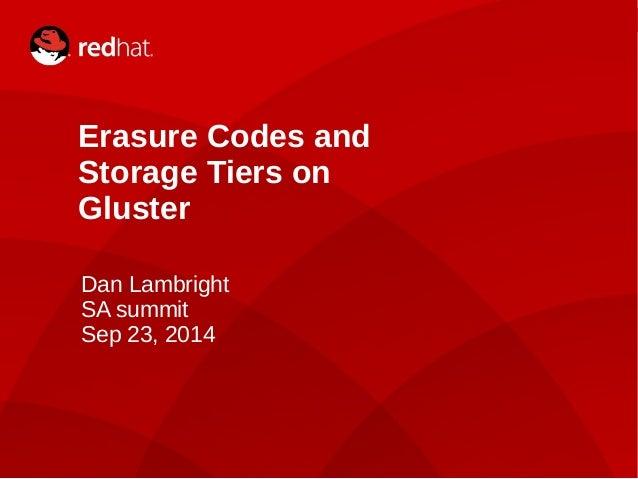 Dan Lambright1 Erasure Codes and Storage Tiers on Gluster Dan Lambright SA summit Sep 23, 2014