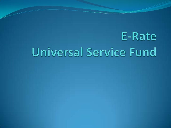 E-RateUniversal Service Fund<br />
