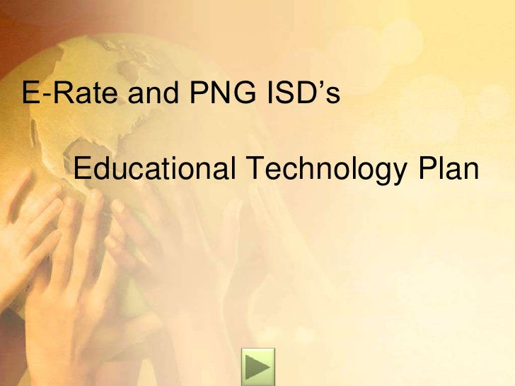 E-Rate and PNG ISD's 	Educational Technology Plan<br />