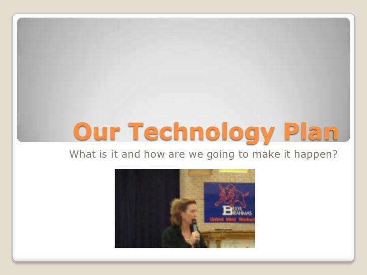 Our Technology Plan<br />What is it and how are we going to make it happen?<br />