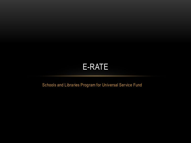 Schools and Libraries Program for Universal Service Fund<br />E-Rate<br />
