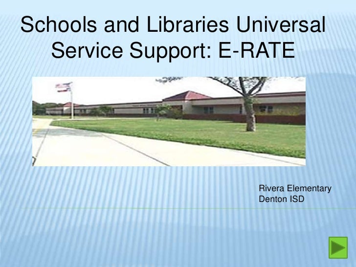 Schools and Libraries Universal Service Support: E-RATE<br />Rivera Elementary<br />Denton ISD<br />