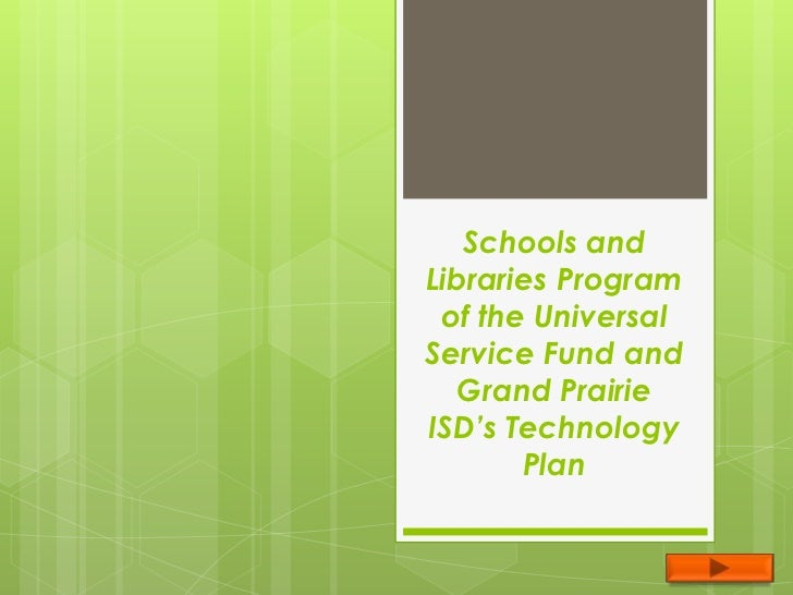 Schools and Libraries Program of the Universal Service Fund and Grand Prairie ISD's Technology Plan<br />