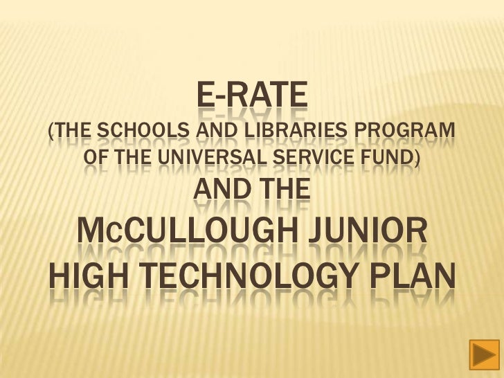 E-RATE(THE SCHOOLS AND LIBRARIES PROGRAM   OF THE UNIVERSAL SERVICE FUND)            AND THE MCCULLOUGH JUNIORHIGH TECHNOL...