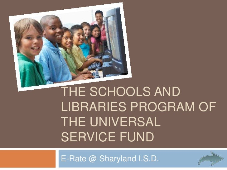 The Schools and Libraries Program of the Universal Service Fund<br />E-Rate @ Sharyland I.S.D.<br />