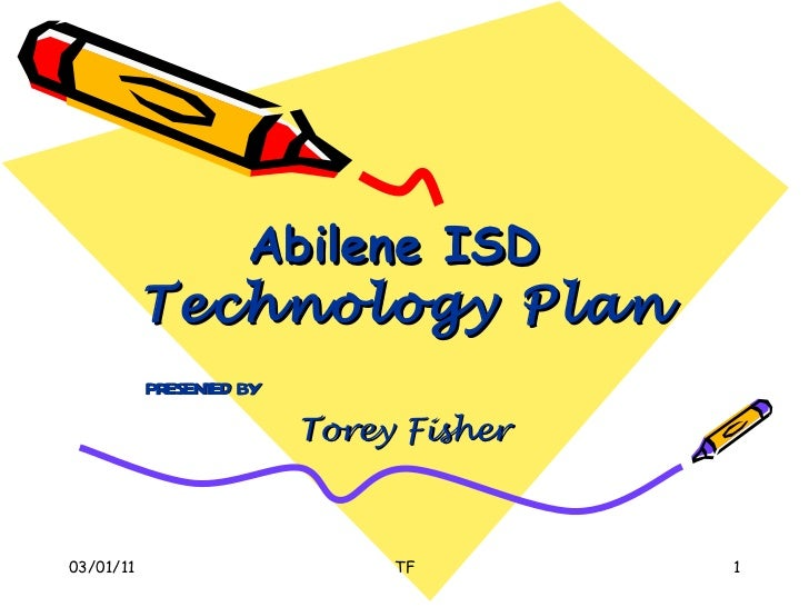 Abilene ISD  Technology Plan presented by Torey Fisher