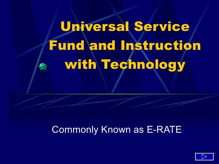 Universal Service Fund and Instruction with Technology Commonly Known as E-RATE