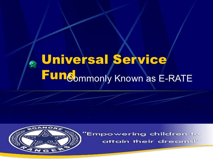 Universal Service Fund Commonly Known as E-RATE