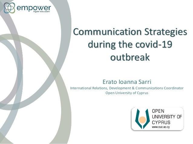 Communication Strategies during the covid-19 outbreak Erato Ioanna Sarri International Relations, Development & Communicat...