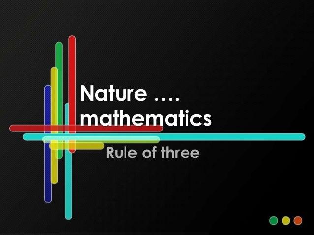 Nature …. mathematics Rule of three