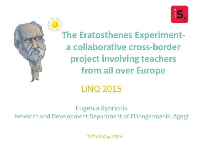 The Eratosthenes Experiment- a collaborative cross-border project involving teachers from all over Europe LINQ 2015 Eugeni...