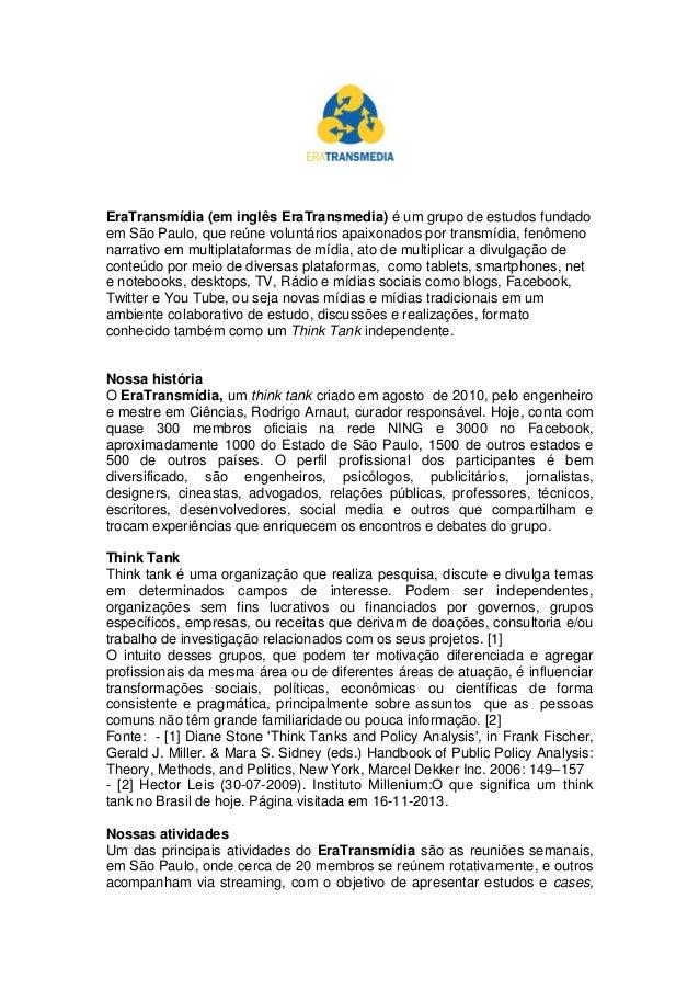 EraTransmídia (em inglês EraTransmedia) é um grupo de estudos fundado em São Paulo, que reúne voluntários apaixonados por ...