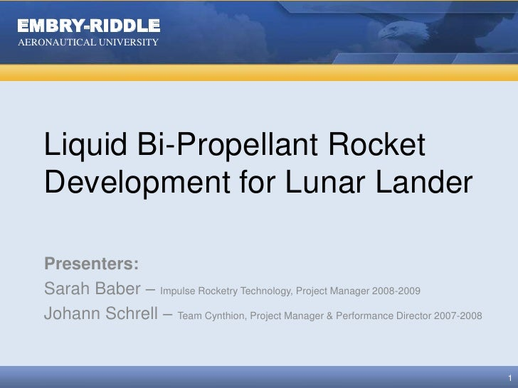 Liquid Bi-Propellant Rocket Development for Lunar Lander<br />Presenters:<br />Sarah Baber – Impulse Rocketry Technology, ...