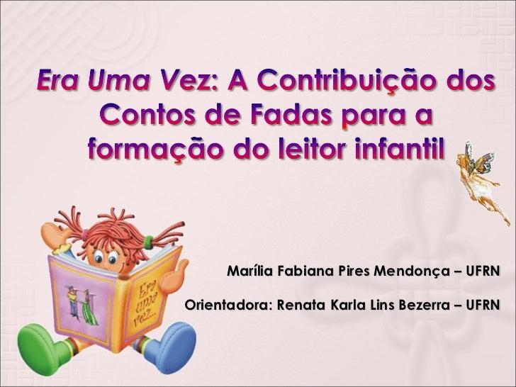 Marília Fabiana Pires Mendonça – UFRN Orientadora: Renata Karla Lins Bezerra – UFRN