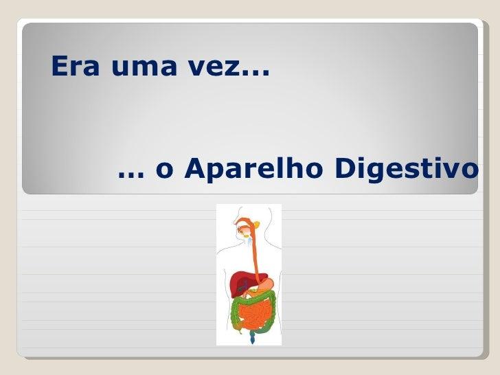 Era uma vez... …  o Aparelho Digestivo