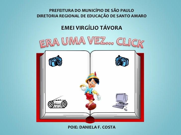 PREFEITURA DO MUNICÍPIO DE SÃO PAULO DIRETORIA REGIONAL DE EDUCAÇÃO DE SANTO AMARO EMEI VIRGÍLIO TÁVORA POIE: DANIELA F. C...