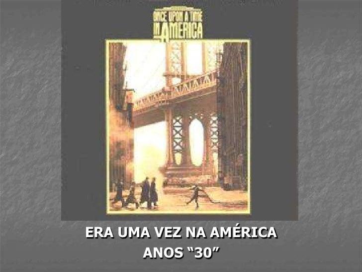 """ERA UMA VEZ NA AMÉRICA       ANOS """"30"""""""