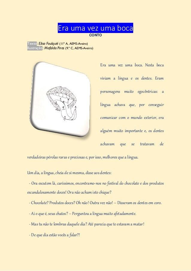 Era uma vez uma boca CONTO Texto: Elisa Foulquié (11º A, AEMS-Aveiro) Ilustração: Mafalda Pires (9.º C, AEMS-Aveiro) Era u...