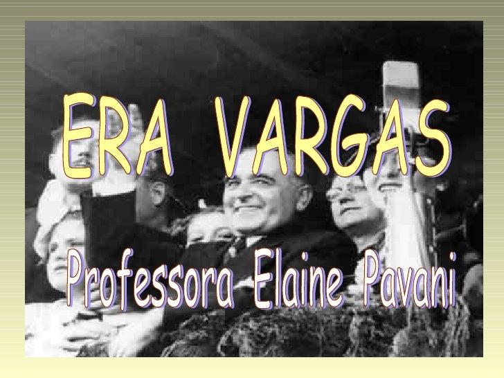 ERA  VARGAS Professora  Elaine  Pavani