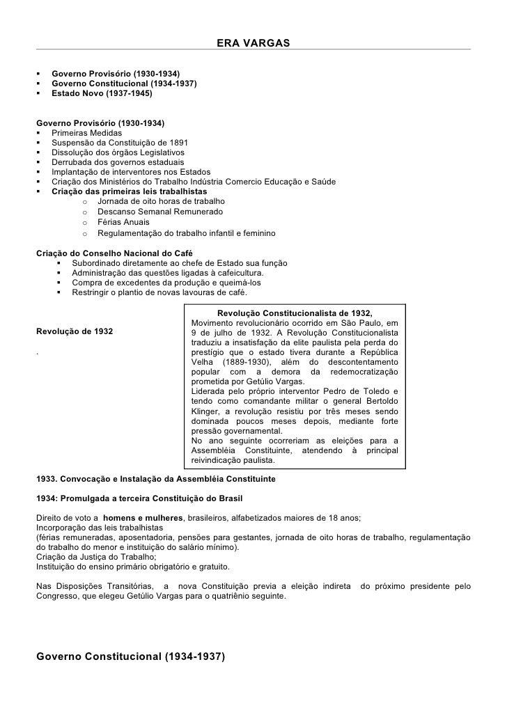 ERA VARGAS     Governo Provisório (1930-1934)    Governo Constitucional (1934-1937)    Estado Novo (1937-1945)   Govern...