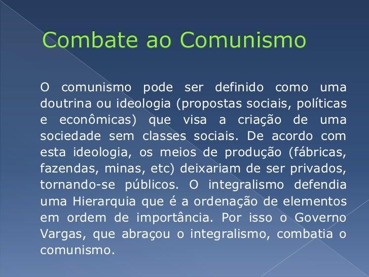 Combate ao Comunismo<br />O comunismo pode ser definido como uma doutrina ou ideologia (propostas sociais, políticas e eco...