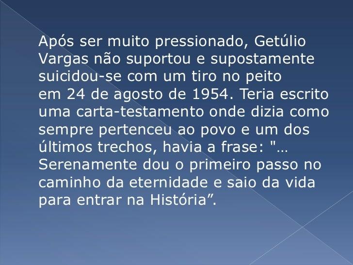 Após ser muito pressionado, Getúlio Vargas não suportou e supostamente suicidou-se com um tiro no peito em24 de agostod...