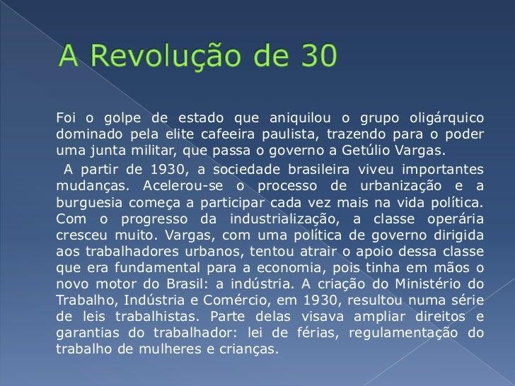 A Revolução de 30<br />Foi o golpe de estado que aniquilou o grupo oligárquico dominado pela elite cafeeira paulista, tra...
