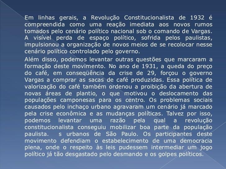 Em linhas gerais, a Revolução Constitucionalista de 1932 é compreendida como uma reação imediata aos novos rumos tomados p...