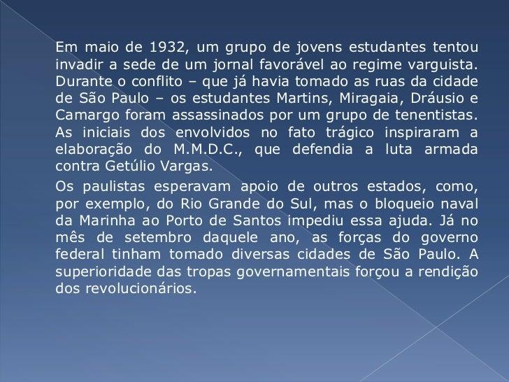 Em maio de 1932, um grupo de jovens estudantes tentou invadir a sede de um jornal favorável ao regime varguista. Durante o...