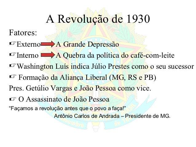 A Revolução de 1930Fatores:Externo    A Grande DepressãoInterno    A Quebra da política do café-com-leiteWashington Luí...
