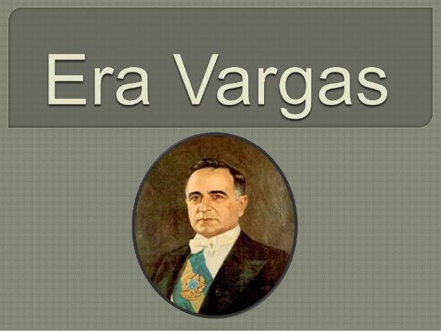 A Era Vargas, que teve início com a Revolução de 1930 e expulsou do poder a oligarquia cafeeira.