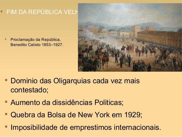  FIM DA REPÚBLICA VELHA  Proclamação da República, Benedito Calixto 1853–1927.  Dominio das Oligarquias cada vez mais c...