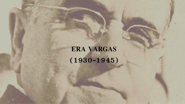 ERA VARGAS (1930-1945)