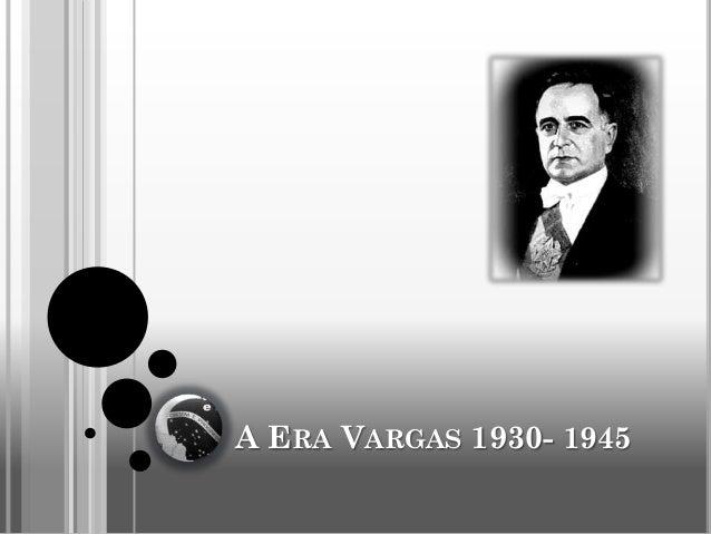 A ERA VARGAS 1930- 1945