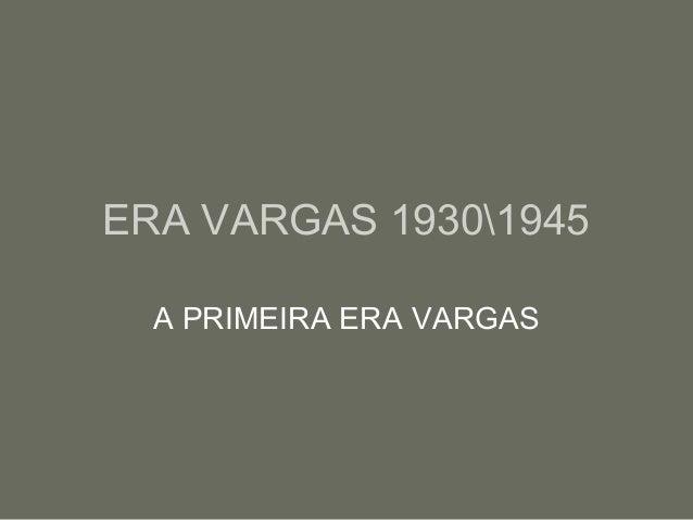 ERA VARGAS 19301945 A PRIMEIRA ERA VARGAS
