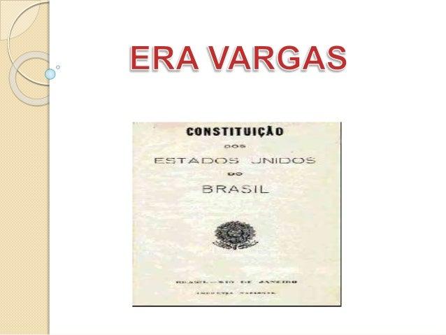 Era Vargas é o nome que se dá ao período em que Getúlio Vargas governou o Brasil por 15 anos, de forma contínua (de 1930 a...